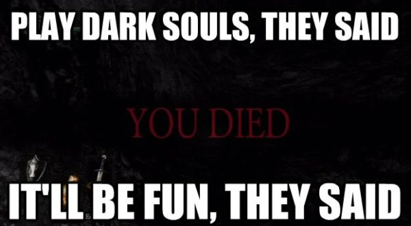 Play Dark souls they said